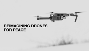 Black and white image of a drone and title: reimagining drones for peace